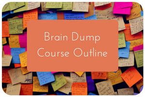 Brain Dump Course Outline