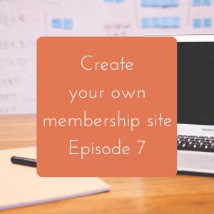 Create the Ultimate Membership Site : Episode 7