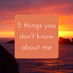 5 Things you don't know about me
