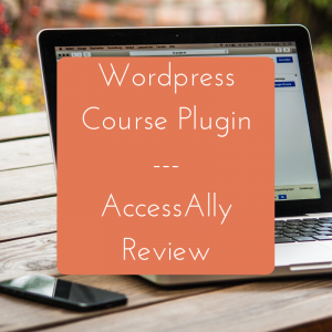 Online Course and Membership Site Plugin for Wordress – Access Ally Review
